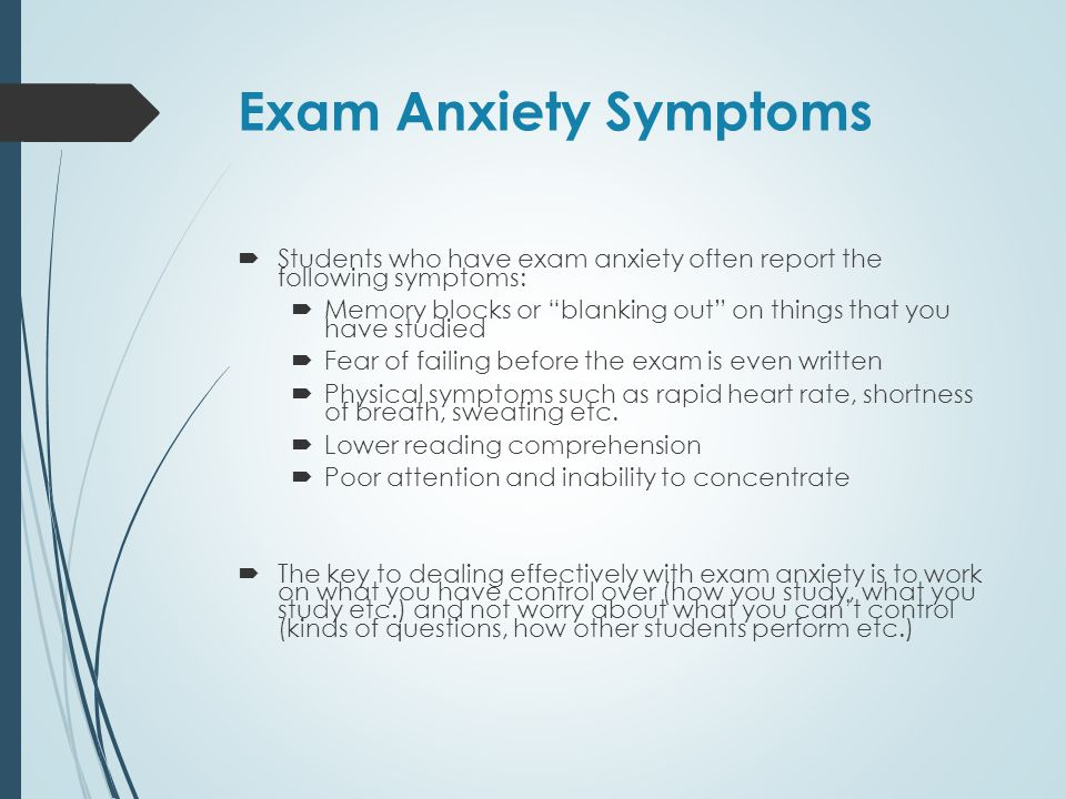 Exam Anxiety Symptoms Students who have exam anxiety often report the following symptoms: