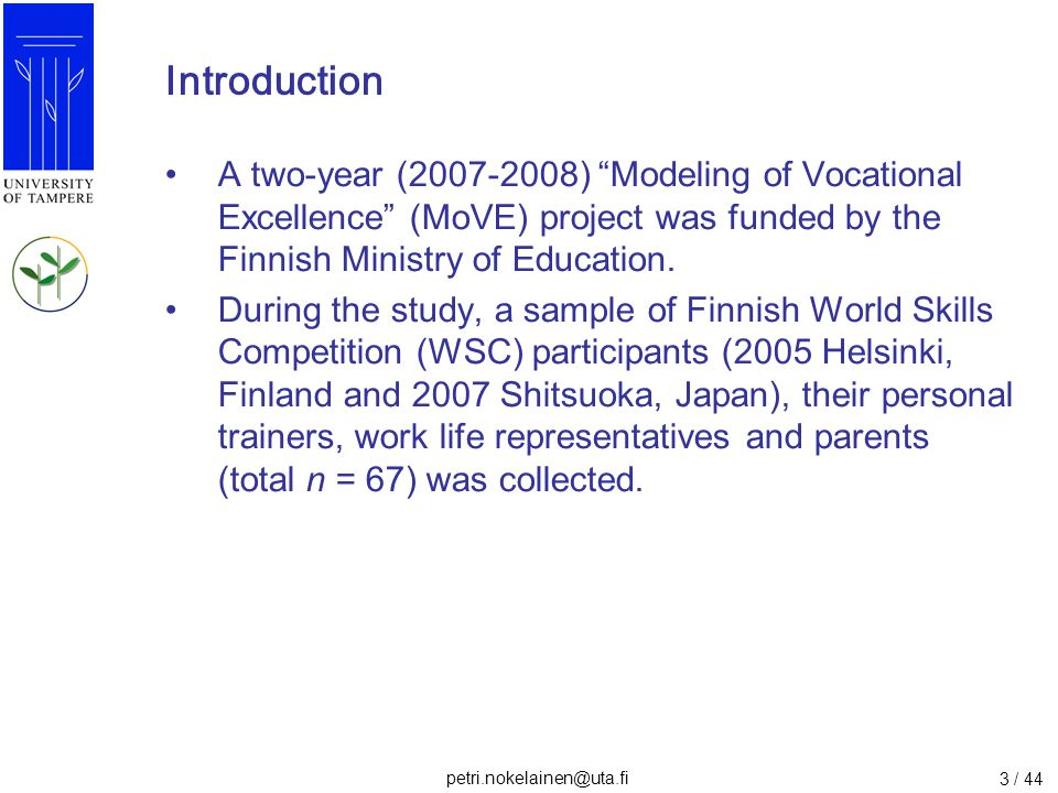 Introduction A two-year (2007-2008) Modeling of Vocational Excellence (MoVE) project was funded by the Finnish Ministry of Education.