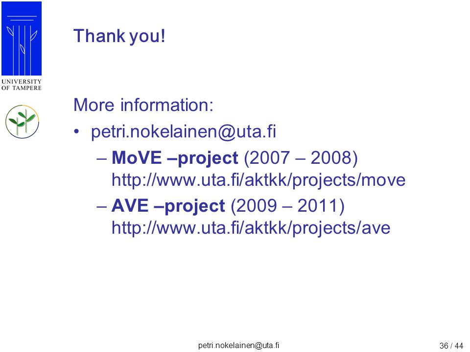 Thank you! More information: petri.nokelainen@uta.fi. MoVE –project (2007 – 2008) http://www.uta.fi/aktkk/projects/move.