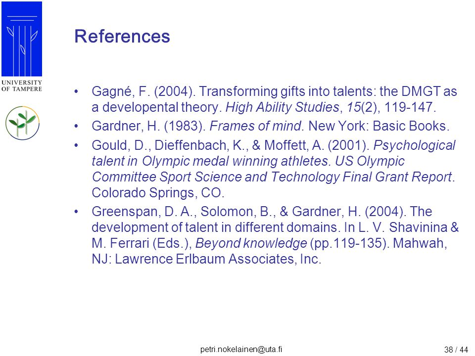 References Gagné, F. (2004). Transforming gifts into talents: the DMGT as a developental theory. High Ability Studies, 15(2), 119-147.