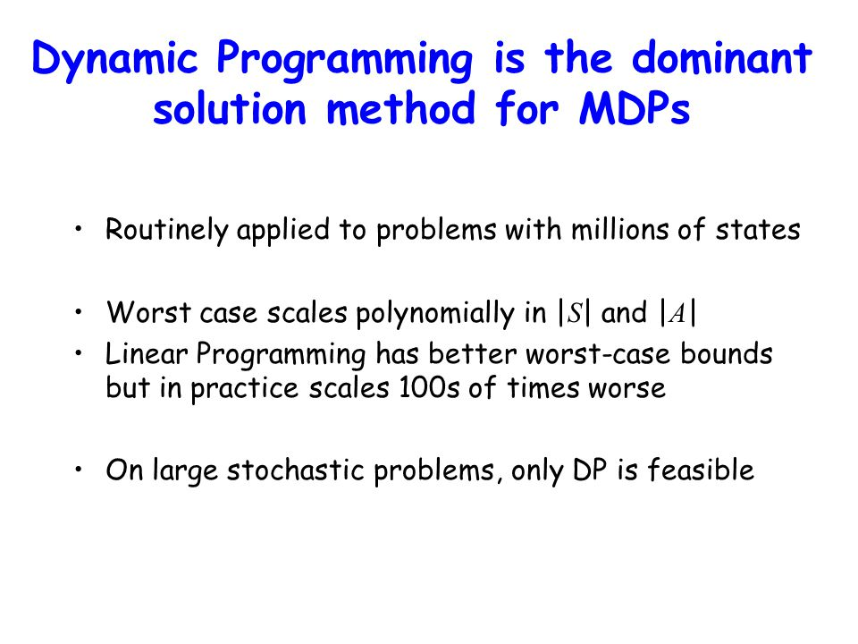 Dynamic Programming is the dominant solution method for MDPs