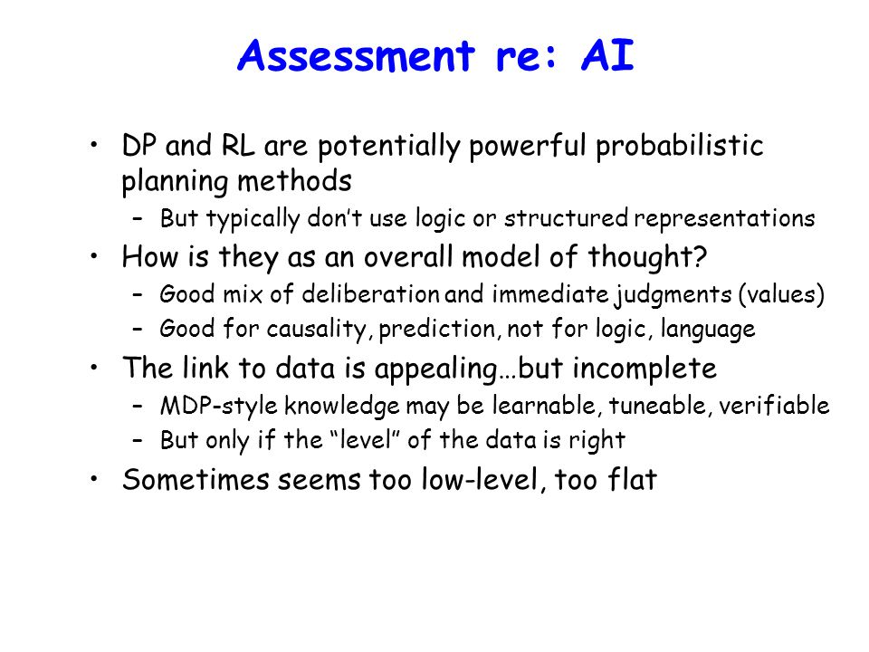 Assessment re: AI DP and RL are potentially powerful probabilistic planning methods. But typically don't use logic or structured representations.