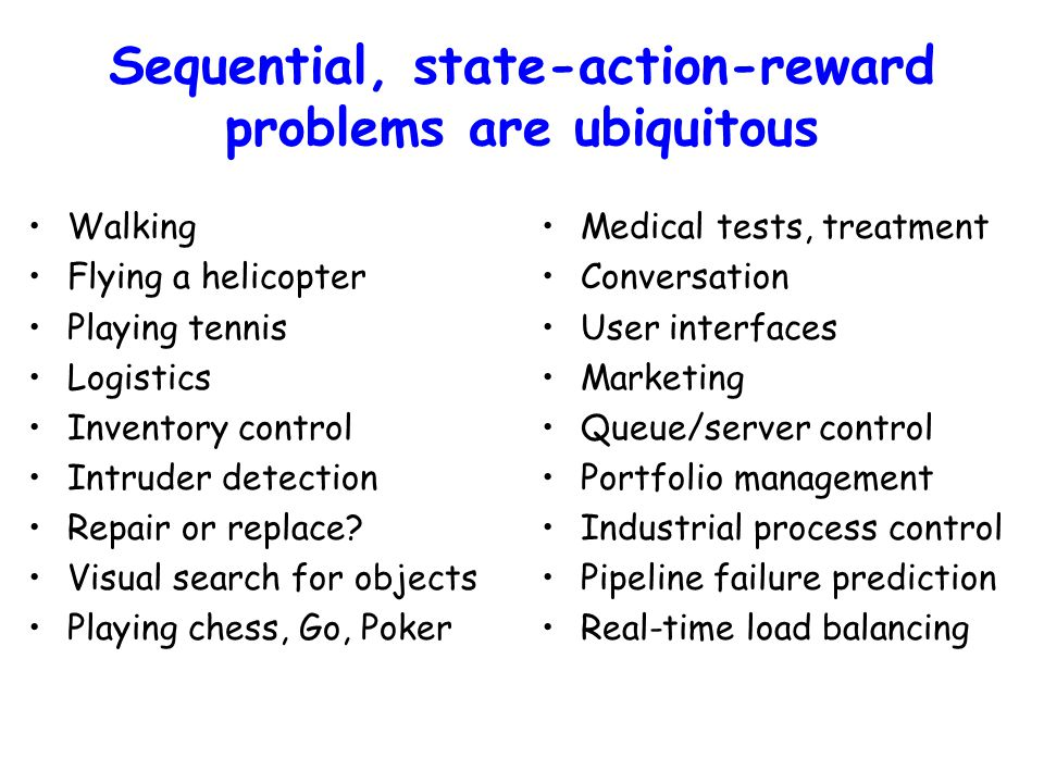Sequential, state-action-reward problems are ubiquitous