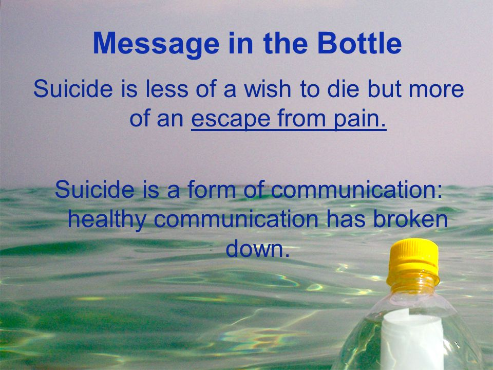 Suicide is less of a wish to die but more of an escape from pain.