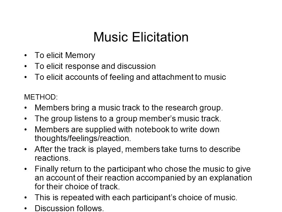 Music Elicitation To elicit Memory To elicit response and discussion