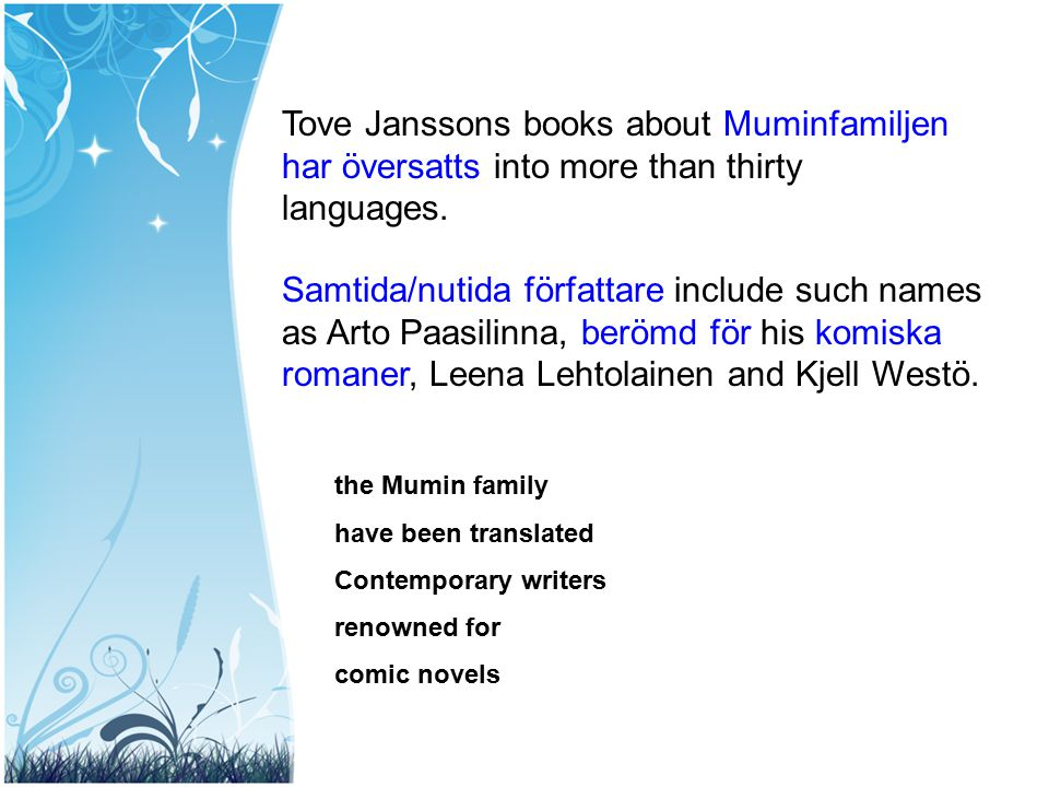 Tove Janssons books about Muminfamiljen har översatts into more than thirty languages.