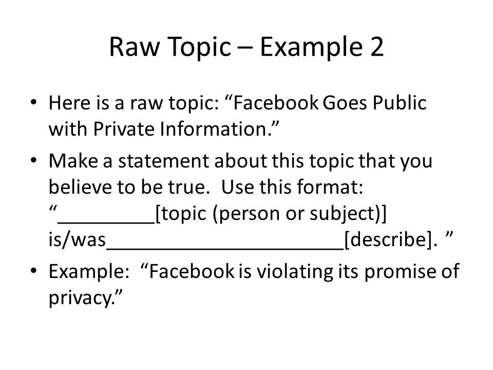 Raw Topic – Example 2 Here is a raw topic: Facebook Goes Public with Private Information.