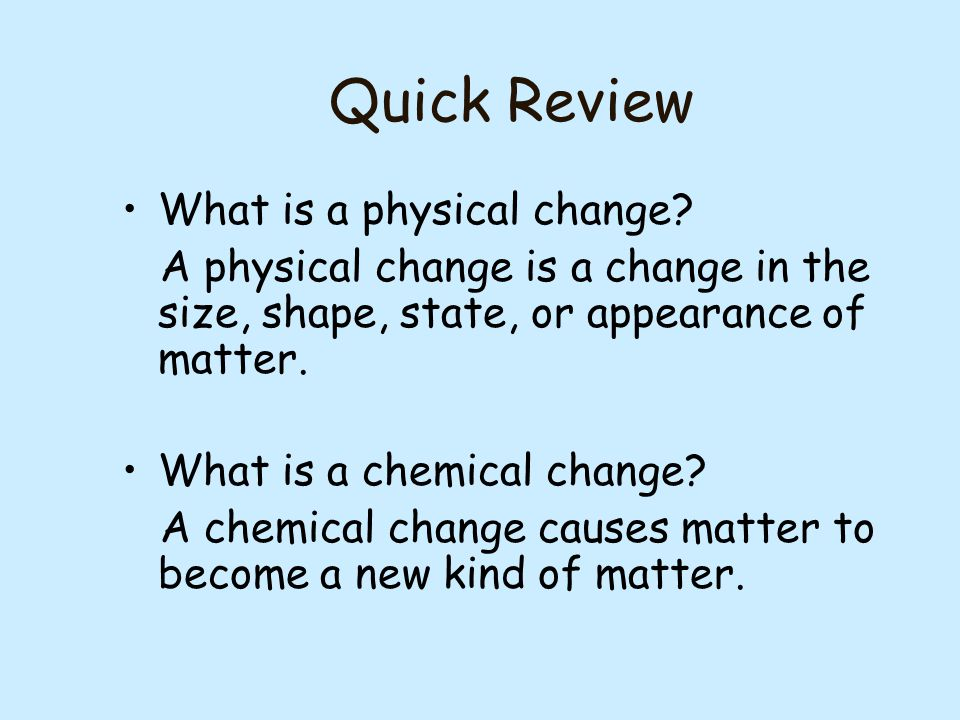 Quick Review What is a physical change