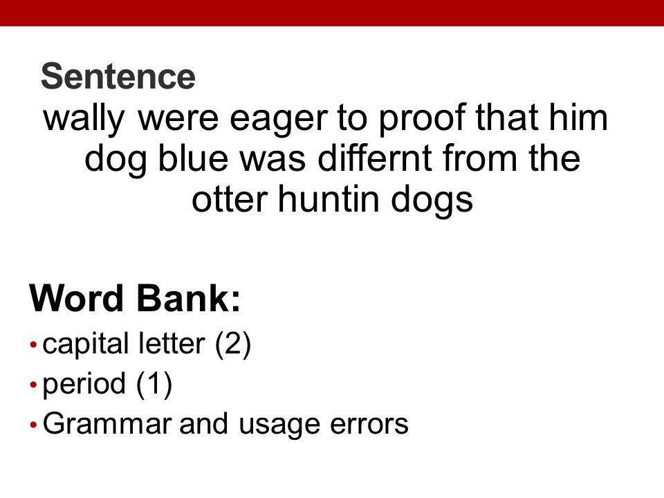 Sentence wally were eager to proof that him dog blue was differnt from the otter huntin dogs. Word Bank: