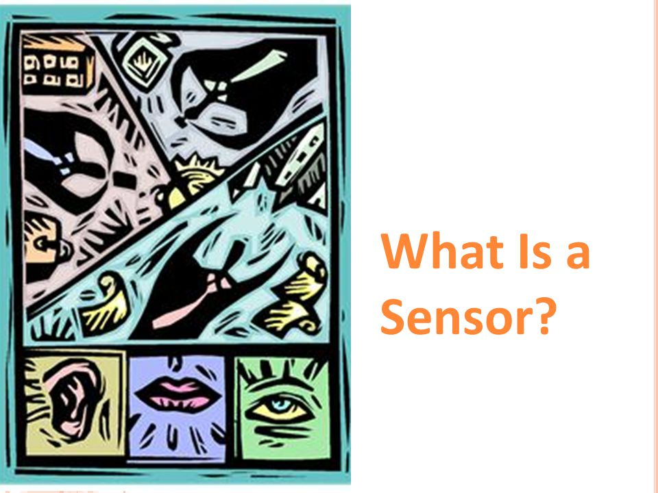 What Is a Sensor What Is a Sensor Presentation > TeachEngineering.org