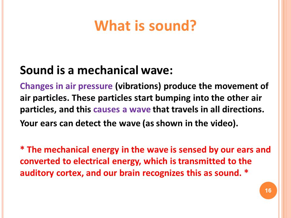 What is sound Sound is a mechanical wave:
