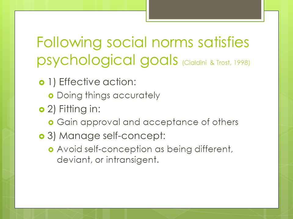 Following social norms satisfies psychological goals (Cialdini & Trost, 1998)