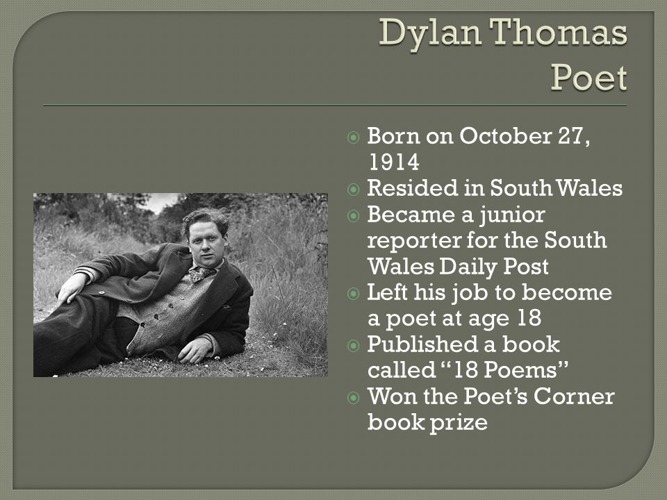 Dylan Thomas Poet Born on October 27, 1914 Resided in South Wales
