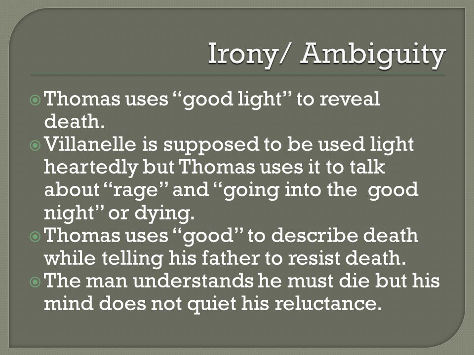 Irony/ Ambiguity Thomas uses good light to reveal death.