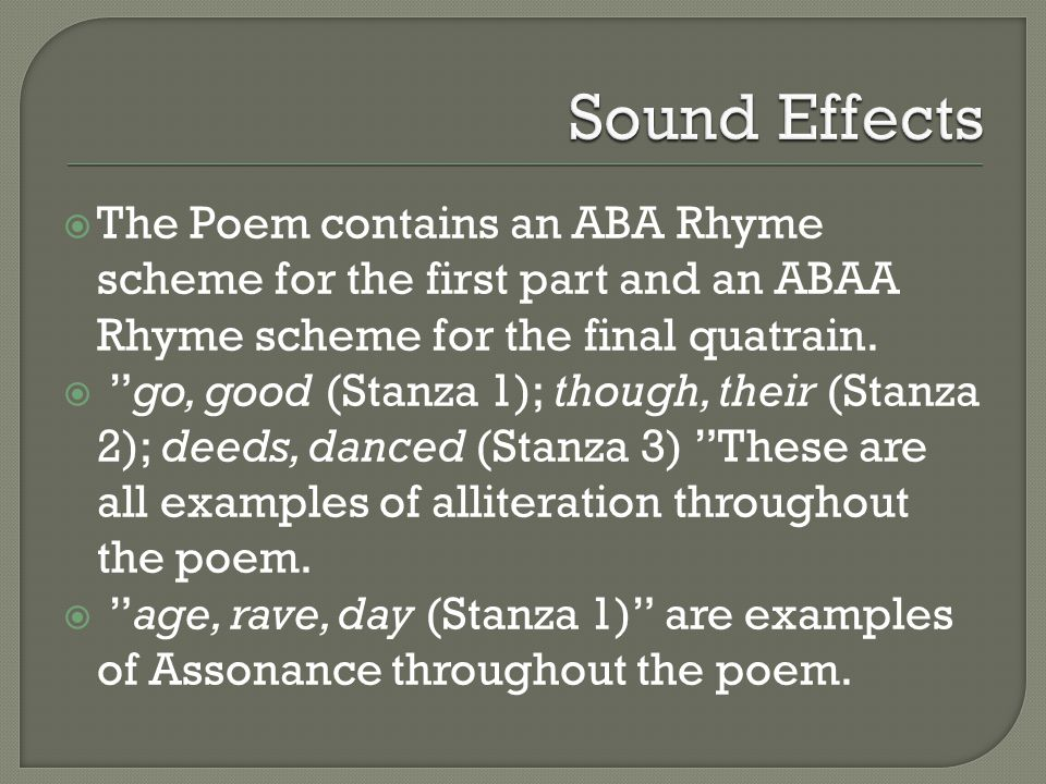 Sound Effects The Poem contains an ABA Rhyme scheme for the first part and an ABAA Rhyme scheme for the final quatrain.