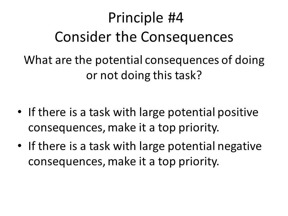 Principle #4 Consider the Consequences