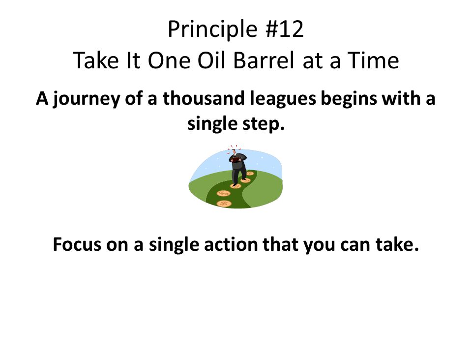 Principle #12 Take It One Oil Barrel at a Time