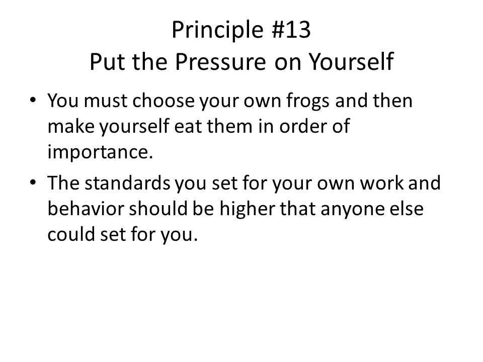 Principle #13 Put the Pressure on Yourself