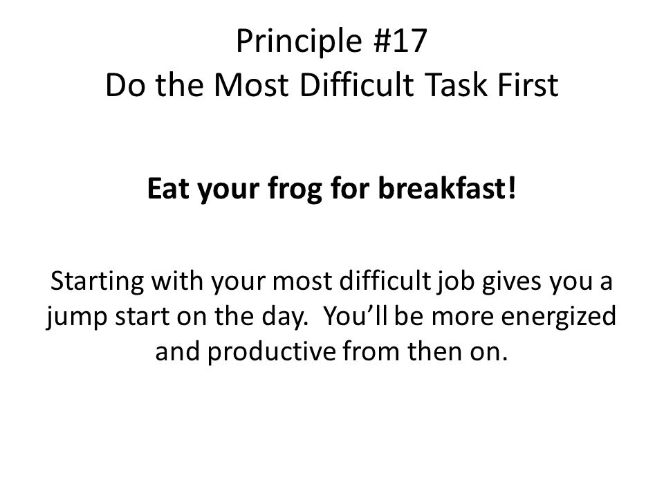 Principle #17 Do the Most Difficult Task First