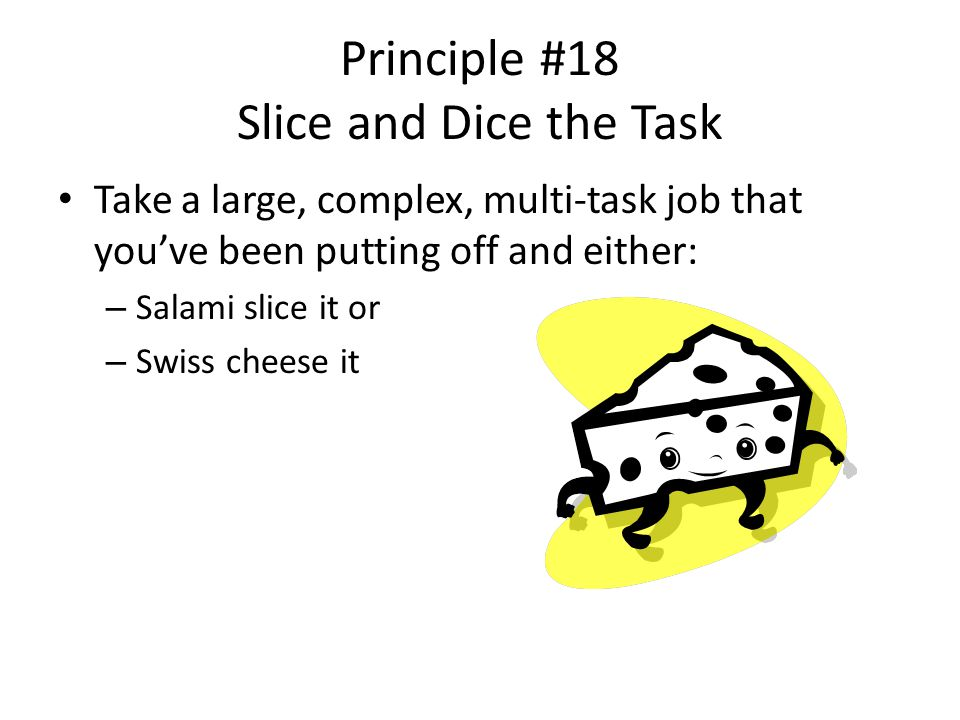 Principle #18 Slice and Dice the Task