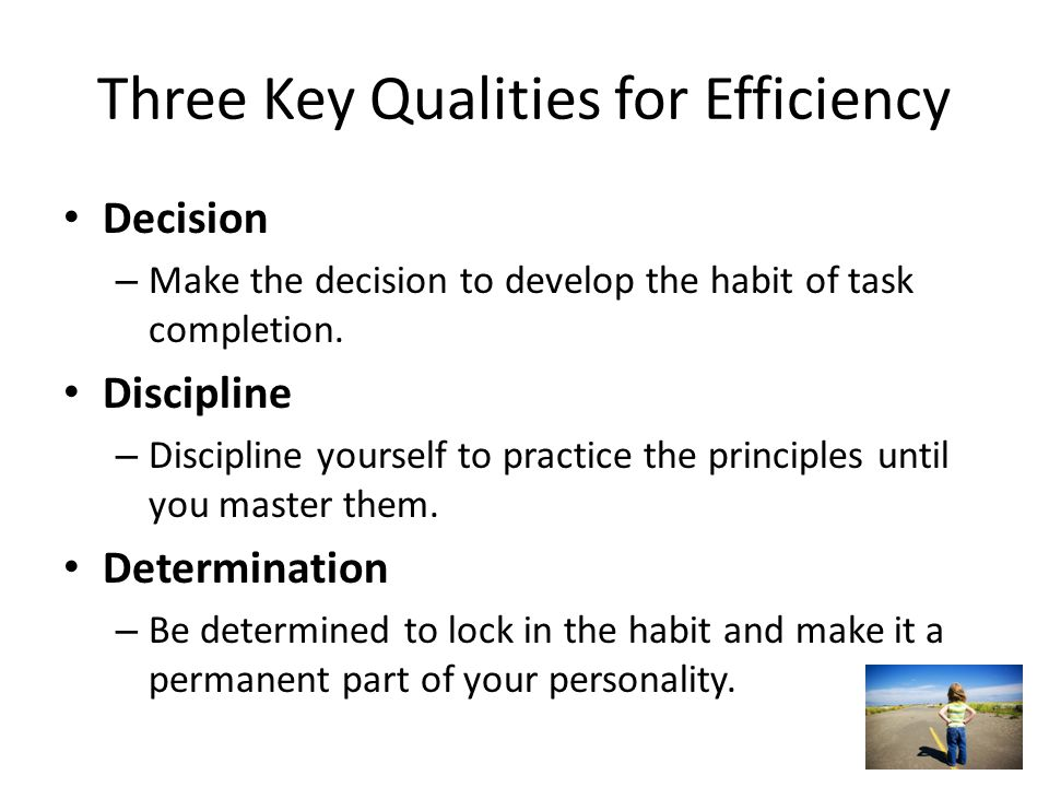 Three Key Qualities for Efficiency
