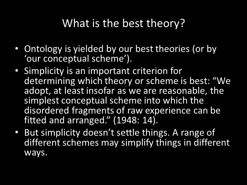 What is the best theory Ontology is yielded by our best theories (or by 'our conceptual scheme').