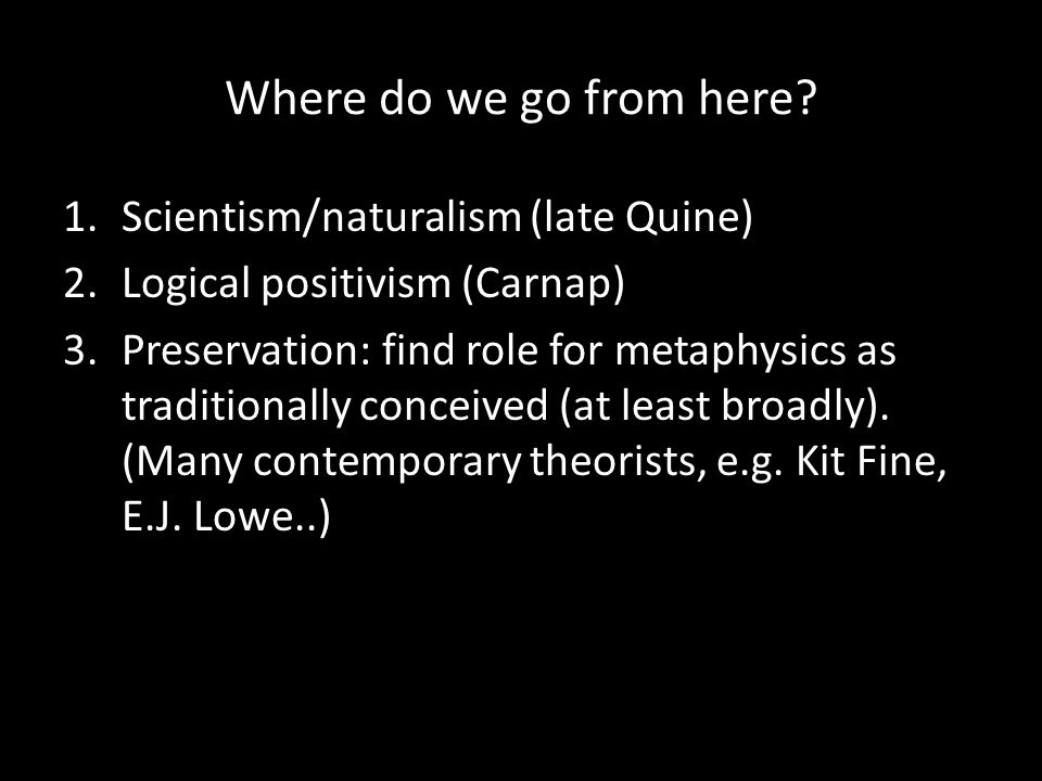 Where do we go from here Scientism/naturalism (late Quine)