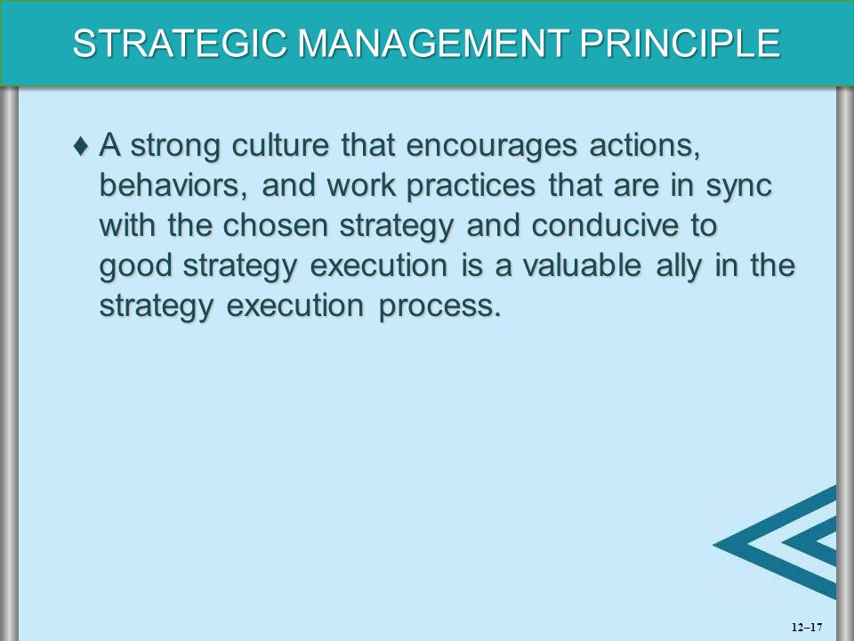 A strong culture that encourages actions, behaviors, and work practices that are in sync with the chosen strategy and conducive to good strategy execution is a valuable ally in the strategy execution process.