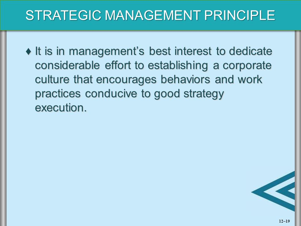 It is in management's best interest to dedicate considerable effort to establishing a corporate culture that encourages behaviors and work practices conducive to good strategy execution.