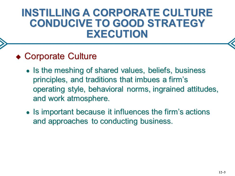 INSTILLING A CORPORATE CULTURE CONDUCIVE TO GOOD STRATEGY EXECUTION