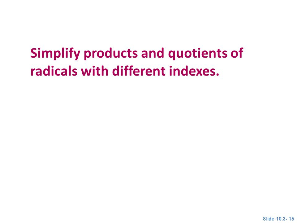 Simplify products and quotients of radicals with different indexes.