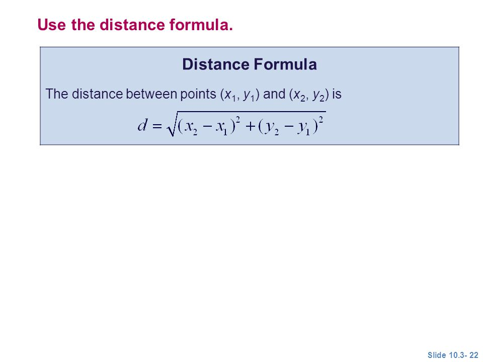 Use the distance formula. Distance Formula