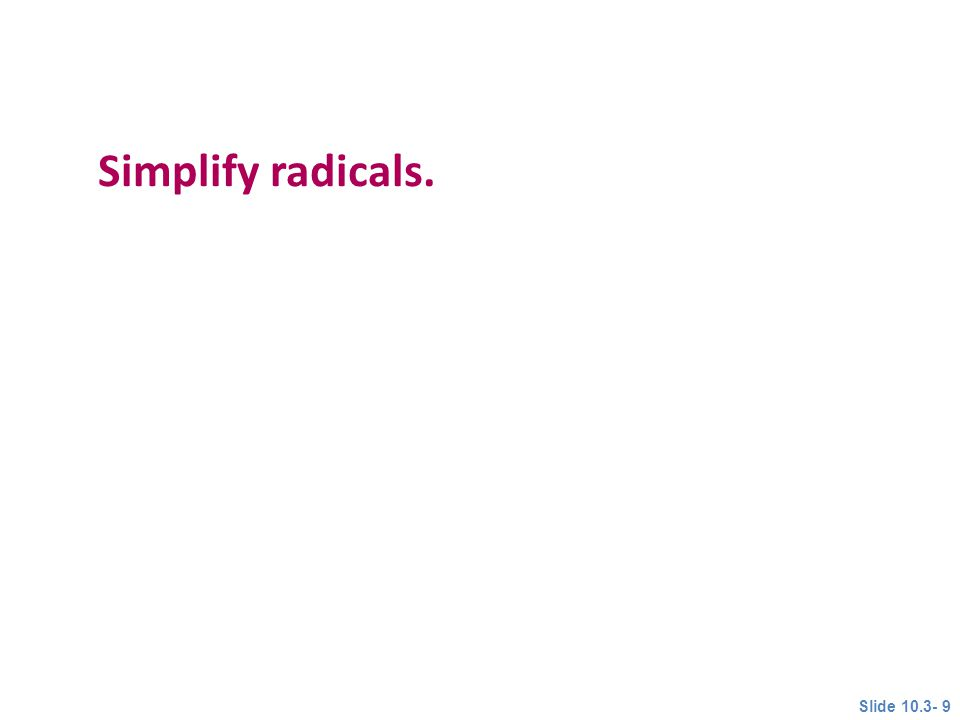 Objective 3 Simplify radicals. Slide