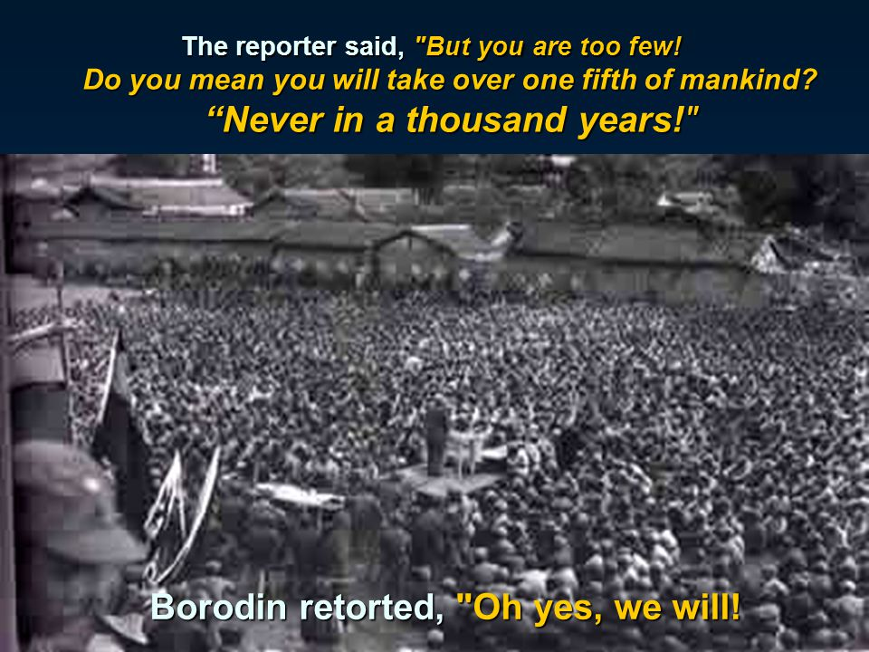 Borodin retorted, Oh yes, we will!