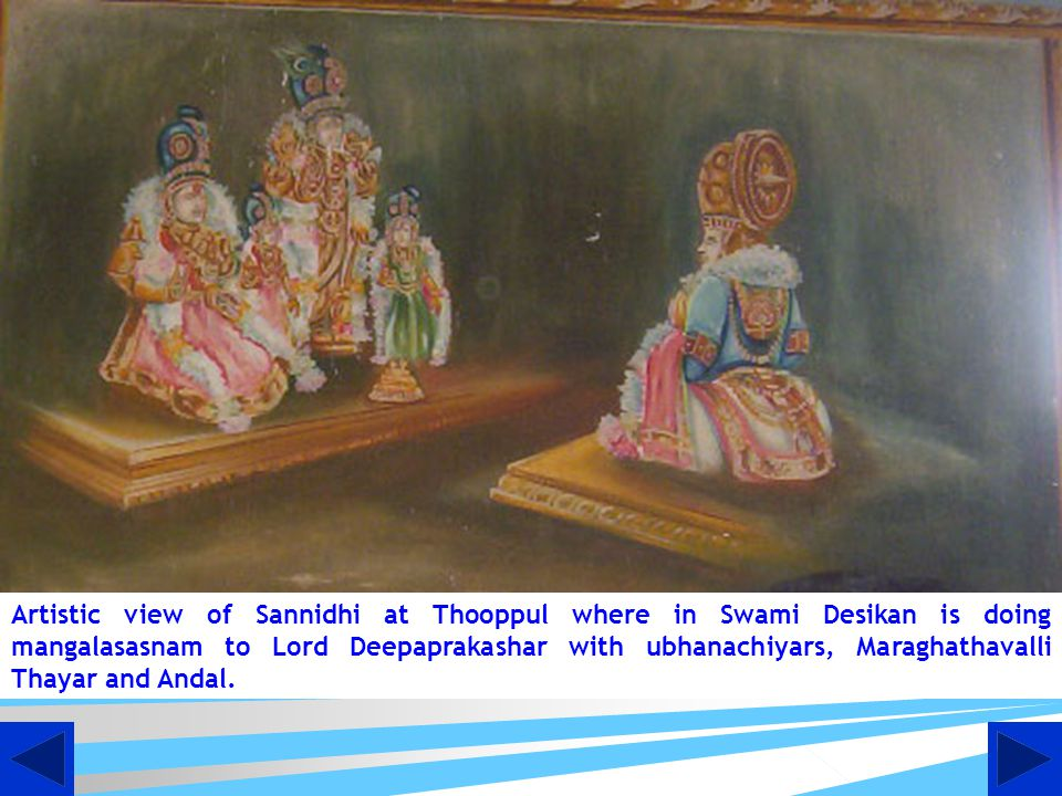 Artistic view of Sannidhi at Thooppul where in Swami Desikan is doing mangalasasnam to Lord Deepaprakashar with ubhanachiyars, Maraghathavalli Thayar and Andal.