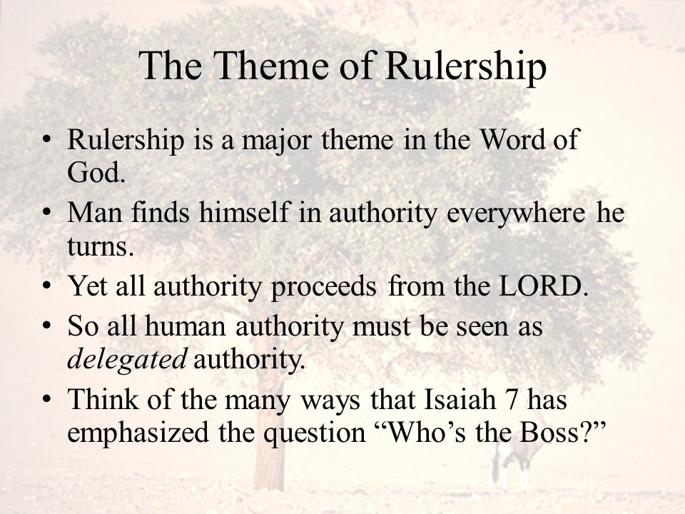 The Theme of Rulership Rulership is a major theme in the Word of God.