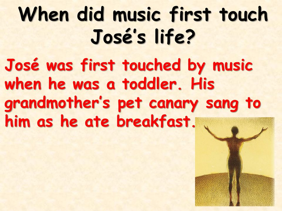 When did music first touch José's life