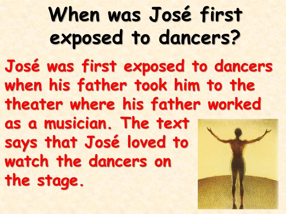 When was José first exposed to dancers