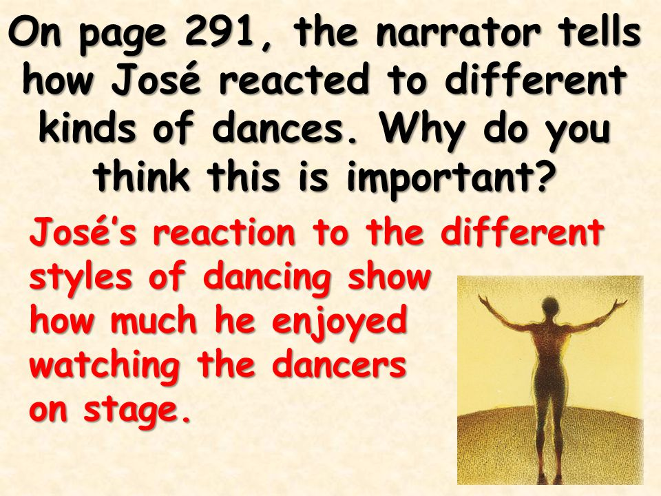 On page 291, the narrator tells how José reacted to different kinds of dances. Why do you think this is important