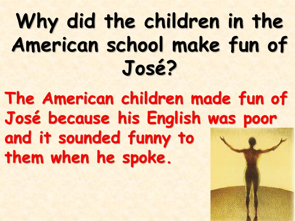 Why did the children in the American school make fun of José