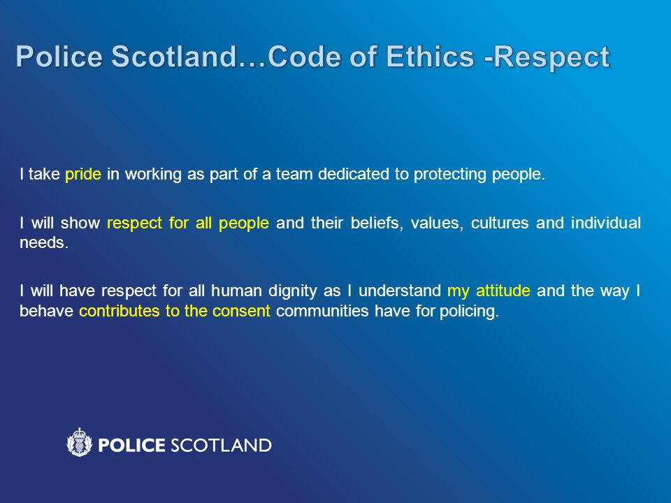 Police Scotland…Code of Ethics -Respect