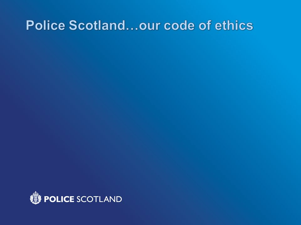Police Scotland…our code of ethics