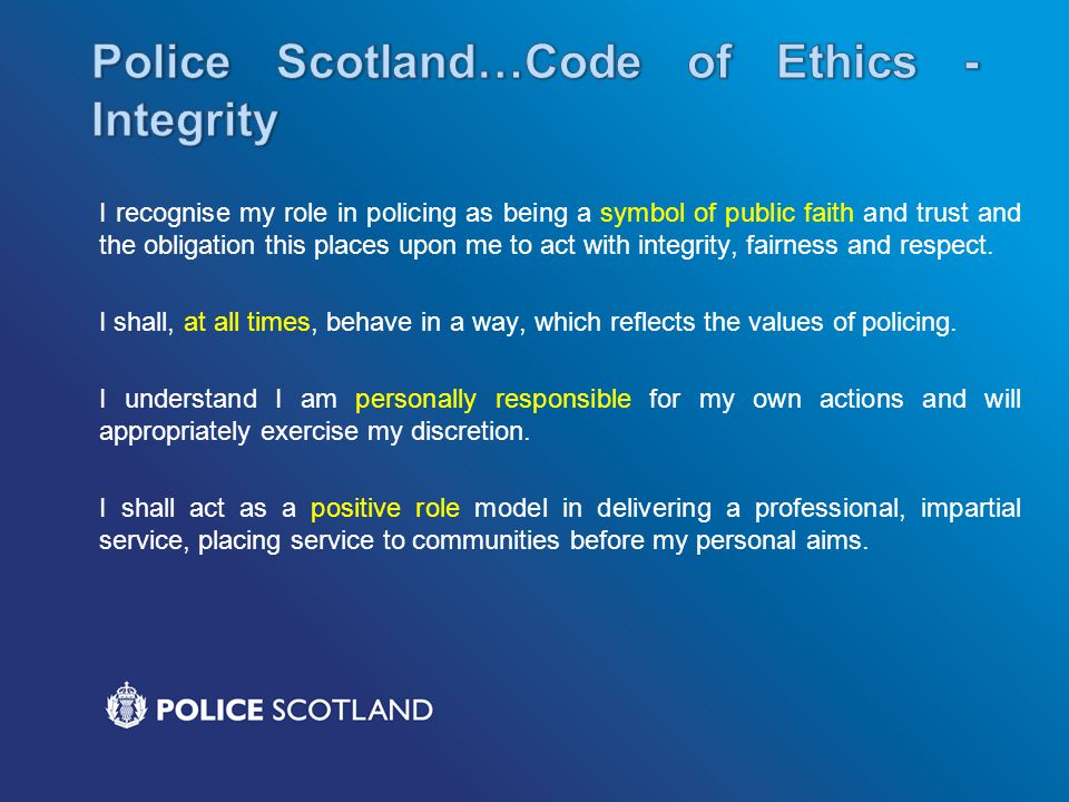 Police Scotland…Code of Ethics -Integrity
