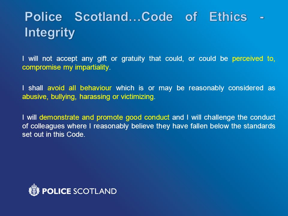 Police Scotland…Code of Ethics -Integrity