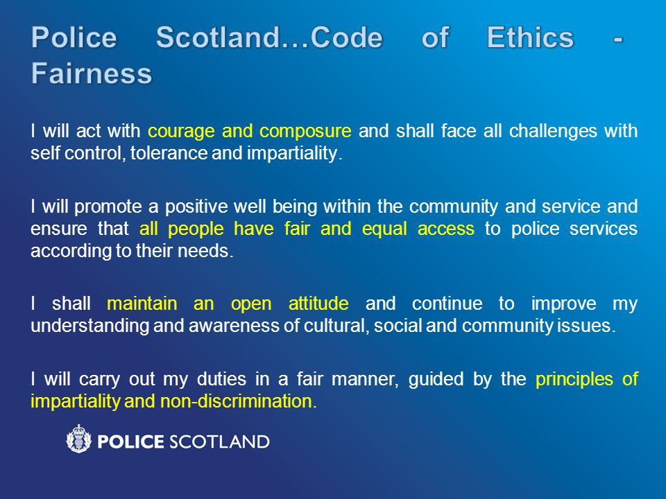 Police Scotland…Code of Ethics -Fairness