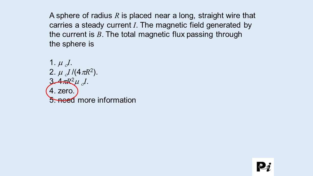 A sphere of radius R is placed near a long, straight wire that carries a steady current I. The magnetic field generated by the current is B. The total magnetic flux passing through
