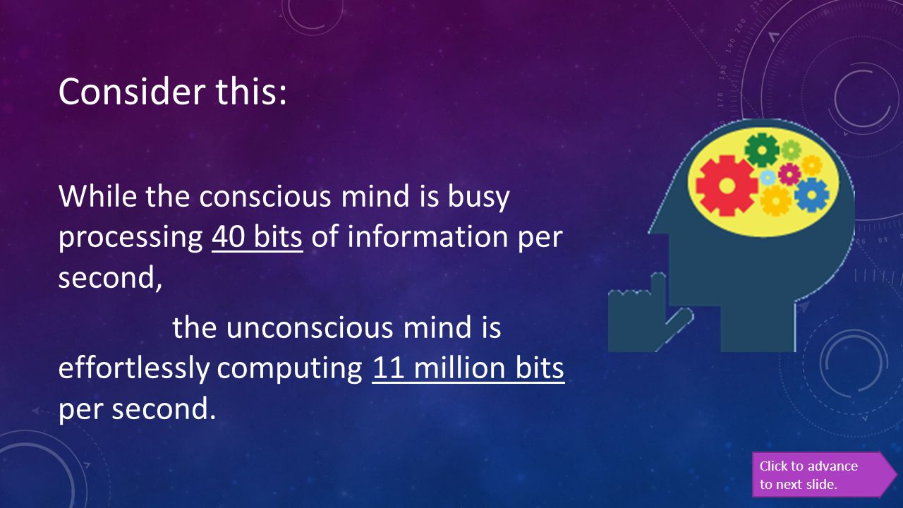 Consider this: While the conscious mind is busy processing 40 bits of information per second,