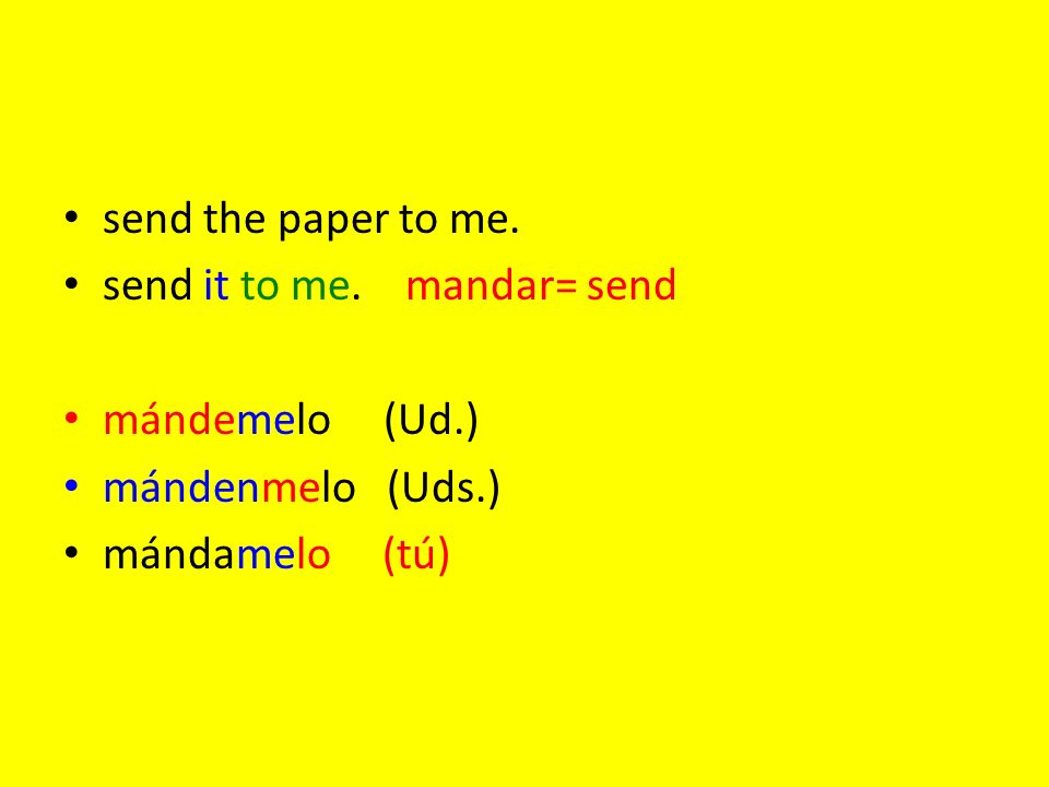 send the paper to me. send it to me. mandar= send.