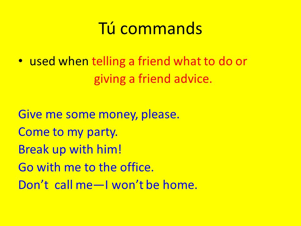 Tú commands used when telling a friend what to do or