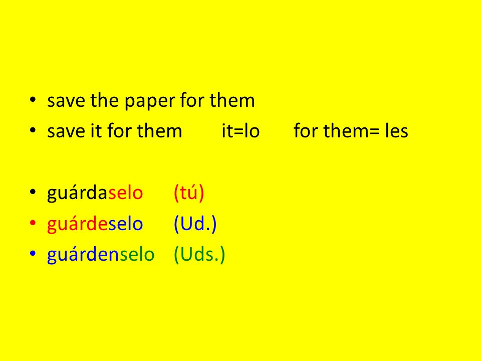 save the paper for them save it for them it=lo for them= les. guárdaselo (tú) guárdeselo (Ud.)